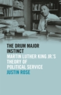 The Drum Major Instinct : Martin Luther King Jr.'s Theory of Political Service - eBook