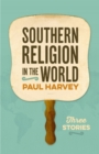 Southern Religion in the World : Three Stories - eBook