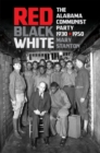 Red, Black, White : The Alabama Communist Party, 1930-1950 - eBook