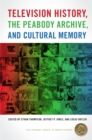 Television History, the Peabody Archive, and Cultural Memory - Book