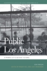 Public Los Angeles : A Private City's Activist Futures - Book
