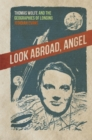 Look Abroad, Angel : Thomas Wolfe and the Geographies of Longing - eBook
