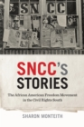 SNCC's Stories : The African American Freedom Movement in the Civil Rights South - eBook