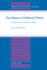The History of Political Theory : Ancient Greece to Modern America - Book