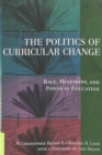 The Politics of Curricular Change : Race, Hegemony, and Power in Education - Book