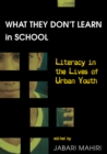 What They Dont Learn in School : Literacy in the Lives of Urban Youth - Book