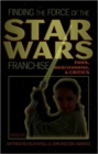 Finding the Force of the Star Wars Franchise : Fans, Merchandise, & Critics - Book
