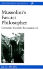 Mussolini's Fascist Philosopher : Giovanni Gentile Reconsidered - Book