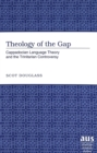 Theology of the Gap : Cappadocian Language Theory and the Trinitarian Controversy - Book