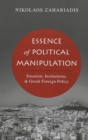 Essence of Political Manipulation : Emotion, Institutions, & Greek Foreign Policy - Book