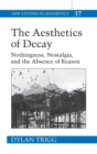 The Aesthetics of Decay : Nothingness, Nostalgia, and the Absence of Reason - Book