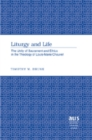 Liturgy and Life : The Unity of Sacrament and Ethics in the Theology of Louis-Marie Chauvet - Book