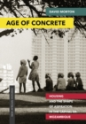 Age of Concrete : Housing and the Shape of Aspiration in the Capital of Mozambique - Book