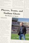 Players, Teams, and Stadium Ghosts : Bob Hunter on Sports - Book
