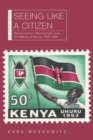 Seeing Like a Citizen : Decolonization, Development, and the Making of Kenya, 1945-1980 - Book