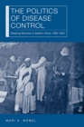 The Politics of Disease Control : Sleeping Sickness in Eastern Africa, 1890-1920 - Book