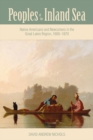 Peoples of the Inland Sea : Native Americans and Newcomers in the Great Lakes Region, 1600-1870 - eBook