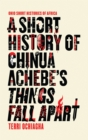 A Short History of Chinua Achebe's Things Fall Apart - eBook