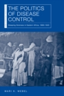 The Politics of Disease Control : Sleeping Sickness in Eastern Africa, 1890-1920 - eBook