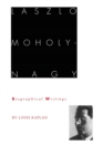 Laszlo Moholy-Nagy : Biographical Writings - Book