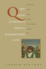 The Queen of America Goes to Washington City : Essays on Sex and Citizenship - Book