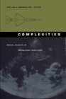 Complexities : Social Studies of Knowledge Practices - Book