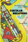 Circular Breathing : The Cultural Politics of Jazz in Britain - Book