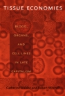 Tissue Economies : Blood, Organs, and Cell Lines in Late Capitalism - Book