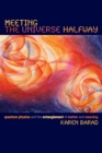 Meeting the Universe Halfway : Quantum Physics and the Entanglement of Matter and Meaning - Book
