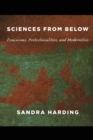 Sciences from Below : Feminisms, Postcolonialities, and Modernities - Book