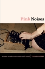 Pink Noises : Women on Electronic Music and Sound - Book