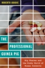 The Professional Guinea Pig : Big Pharma and the Risky World of Human Subjects - Book
