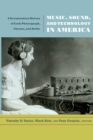 Music, Sound, and Technology in America : A Documentary History of Early Phonograph, Cinema, and Radio - Book
