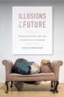 Illusions of a Future : Psychoanalysis and the Biopolitics of Desire - Book