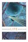 Rendering Life Molecular : Models, Modelers, and Excitable Matter - Book