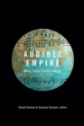 Audible Empire : Music, Global Politics, Critique - Book