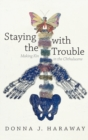 Staying with the Trouble : Making Kin in the Chthulucene - Book