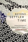 Beyond Settler Time : Temporal Sovereignty and Indigenous Self-Determination - Book