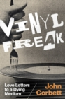 Vinyl Freak : Love Letters to a Dying Medium - Book