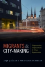 Migrants and City-Making : Dispossession, Displacement, and Urban Regeneration - Book