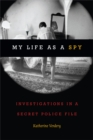 My Life as a Spy : Investigations in a Secret Police File - Book