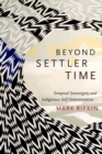 Beyond Settler Time : Temporal Sovereignty and Indigenous Self-Determination - eBook