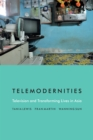Telemodernities : Television and Transforming Lives in Asia - eBook
