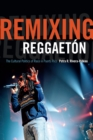 Remixing Reggaeton : The Cultural Politics of Race in Puerto Rico - eBook