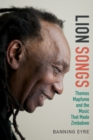 Lion Songs : Thomas Mapfumo and the Music That Made Zimbabwe - eBook