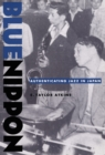 Blue Nippon : Authenticating Jazz in Japan - eBook