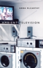 Ambient Television : Visual Culture and Public Space - eBook