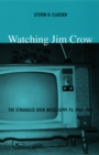 Watching Jim Crow : The Struggles over Mississippi TV, 1955-1969 - eBook