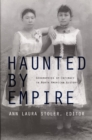 Haunted by Empire : Geographies of Intimacy in North American History - eBook