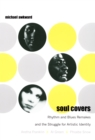 Soul Covers : Rhythm and Blues Remakes and the Struggle for Artistic Identity (Aretha Franklin, Al Green, Phoebe Snow) - eBook